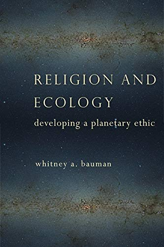 Religion and Ecology: Developing a Planetary Ethic: Whitney Bauman