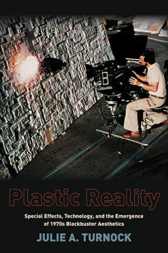 9780231163521: Plastic Reality: Special Effects, Technology, and the Emergence of 1970s Blockbuster Aesthetics (Film and Culture Series)