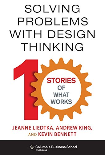9780231163569: Solving Problems With Design Thinking: 10 Stories of What Works