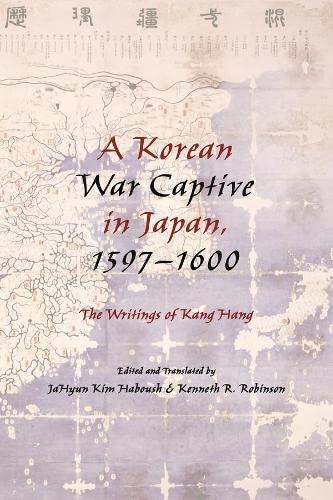 A Korean War Captive in Japan, 1597--1600: The Writings of Kang Hang (Hardback)