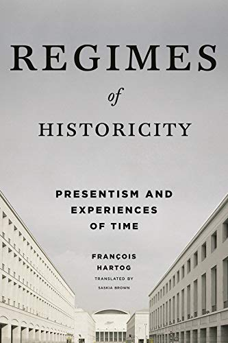 9780231163767: Regimes of Historicity: Presentism and Experiences of Time