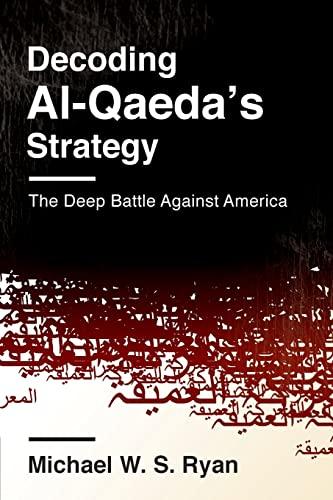 Decoding Al-Qaeda's Strategy: The Deep Battle Against America (Columbia Studies in Terrorism ...