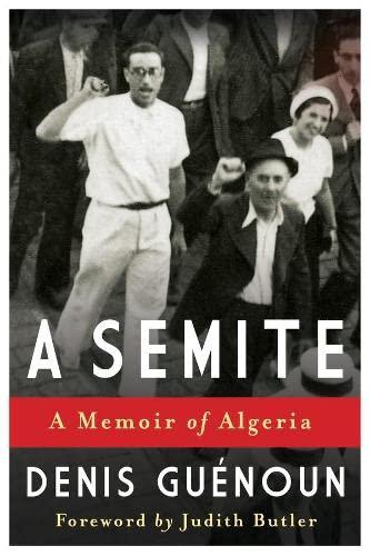 A Semite: A Memoir of Algeria: Denis Guenoun
