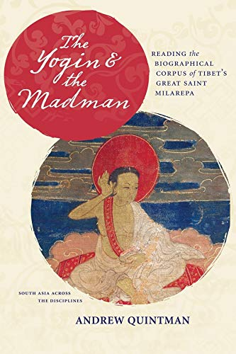 9780231164146: The Yogin and the Madman: Reading the Biographical Corpus of Tibet's Great Saint Milarepa (South Asia Across the Disciplines)