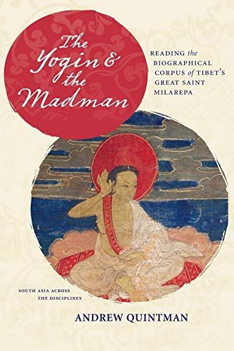 9780231164153: The Yogin and the Madman: Reading the Biographical Corpus of Tibet's Great Saint Milarepa (South Asia Across the Disciplines)