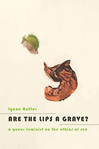 Are the Lips a Grave?: A Queer Feminist on the Ethics of Sex (Hardback): Lynne Huffer