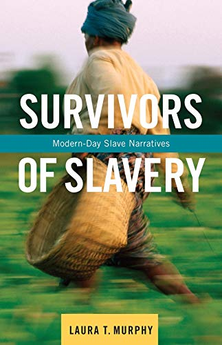 Survivors of Slavery: Modern-Day Slave Narratives: Murphy, Laura T.