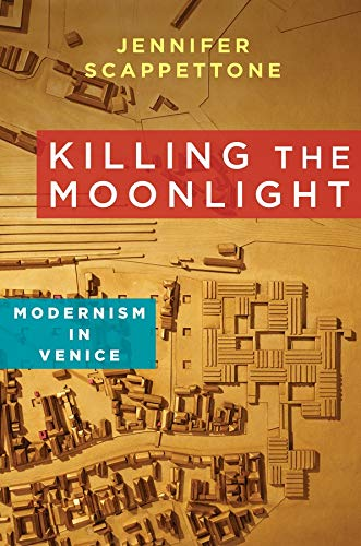 9780231164320: Killing the Moonlight: Modernism in Venice (Modernist Latitudes)