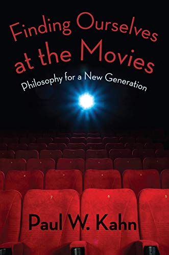 Finding Ourselves at the Movies: Philosophy for a New Generation (Hardcover): Paul W. Kahn