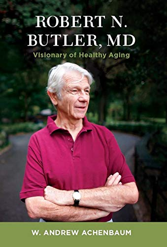 9780231164429: Robert N. Butler, MD: Visionary of Healthy Aging
