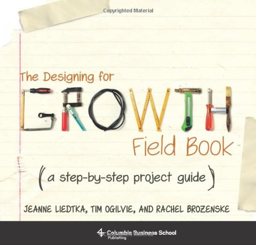 The Designing for Growth Field Book: A Step-By-Step Project Guide (Spiral): Jeanne Liedtka