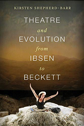 Theatre and Evolution from Ibsen to Beckett: Shepherd-Barr, Kirsten E.
