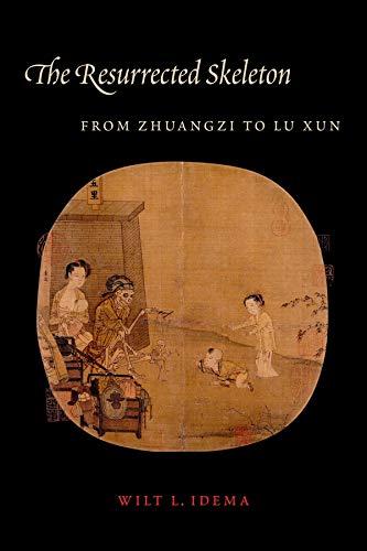 The Resurrected Skeleton: From Zhuangzi to Lu Xun (Translations from the Asian Classics): Idema, ...