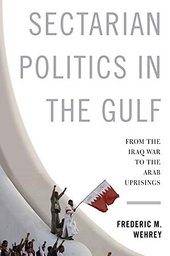 Sectarian Politics in the Gulf (Hardcover): Frederic M. Wehrey