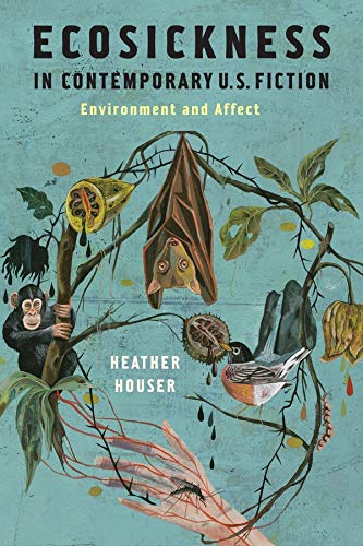 Ecosickness in Contemporary U.S. Fiction: Environment and Affect (Literature Now): Heather Houser