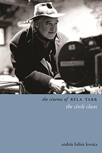 9780231165303: The Cinema of Béla Tarr: The Circle Closes (Directors' Cuts)