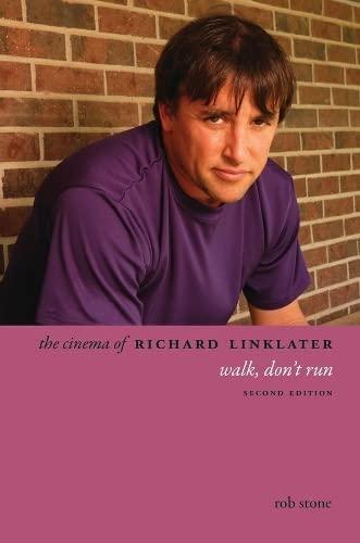 9780231165525: The Cinema of Richard Linklater: Walk, Don't Run