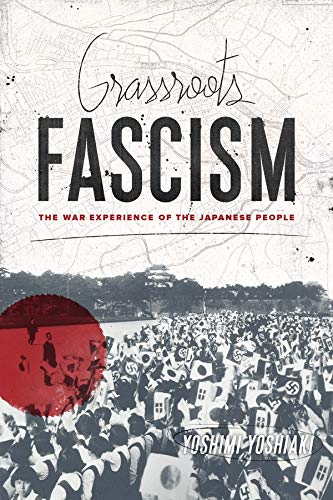 Grassroots Fascism: The War Experience of the Japanese People (Weatherhead Books on Asia): Yoshimi ...