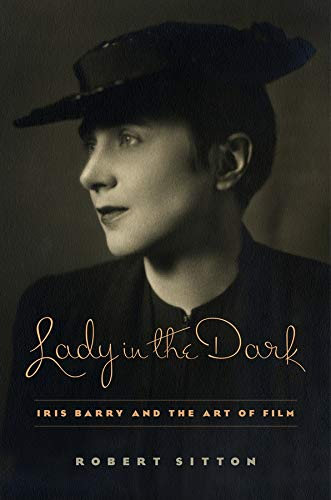 9780231165785: Lady in the Dark: Iris Barry and the Art of Film