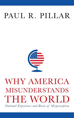 9780231165907: Why America Misunderstands the World: National Experience and Roots of Misperception