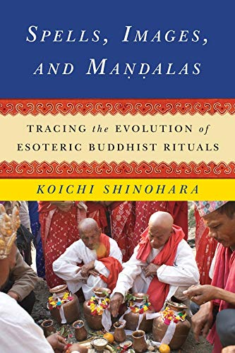 9780231166140: Spells, Images, and Mandalas: Tracing the Evolution of Esoteric Buddhist Rituals (The Sheng Yen Series in Chinese Buddhist Studies)