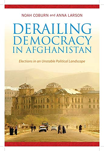 Derailing Democracy in Afghanistan: Elections in an Unstable Political Landscape (Hardcover): Noah ...