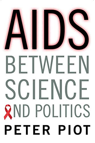 Aids Between Science and Politics (Hardcover): Peter Piot