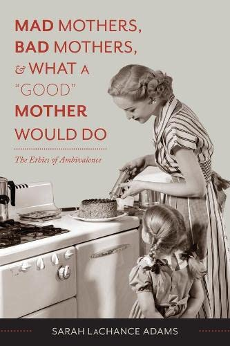 9780231166751: Mad Mothers, Bad Mothers, and What a