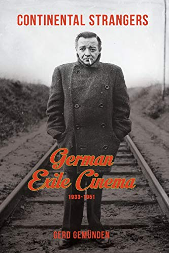 9780231166799: Continental Strangers: German Exile Cinema, 1933-1951 (Film and Culture Series)