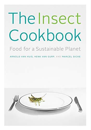9780231166843: The Insect Cookbook: Food for a Sustainable Planet (Arts and Traditions of the Table: Perspectives on Culinary History)