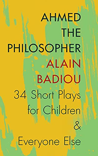 Ahmed the Philosopher: Thirty-Four Short Plays for Children and Everyone Else (Hardback): Alain ...