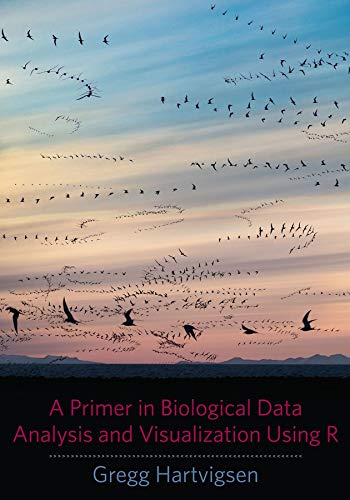 9780231166997: A Primer in Biological Data Analysis and Visualization Using R