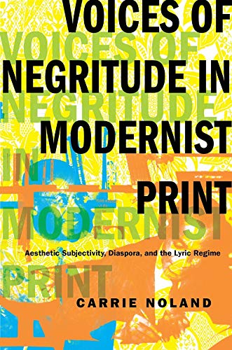 Voices of Negritude in Modernist Print: Aesthetic Subjectivity, Diaspora, and the Lyric Regime: ...