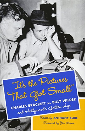 9780231167086: It's the Pictures That Got Small: Charles Brackett on Billy Wilder and Hollywood's Golden Age