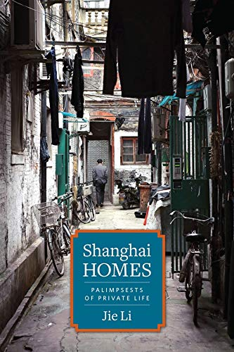 9780231167161: Shanghai Homes: Palimpsests of Private Life (Global Chinese Culture)