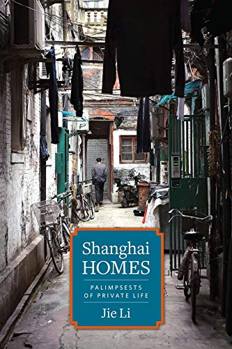 Shanghai Homes: Palimpsests of Private Life (Global Chinese Culture): Li, Jie