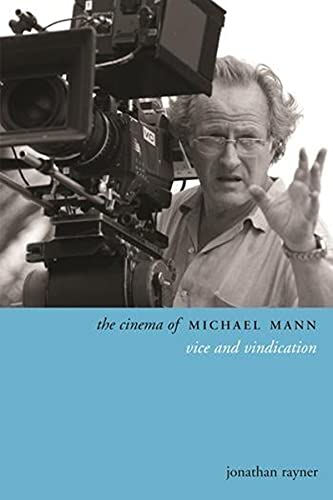 The Cinema of Michael Mann: Vice and Vindication (Hardback): Jonathan Rayner