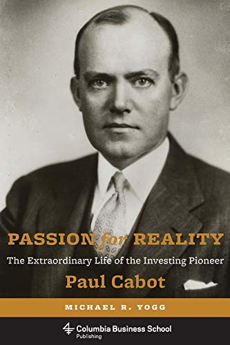 9780231167468: Passion for Reality: The Extraordinary Life of the Investing Pioneer Paul Cabot (Columbia Business School Publishing)