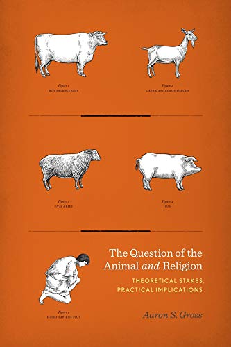 The Question of the Animal and Religion: Theoretical Stakes, Practical Implications (Hardback): ...