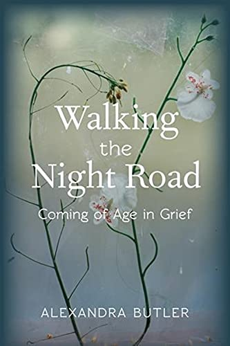 Walking the Night Road: Coming of Age in Grief: Butler, Alexandra