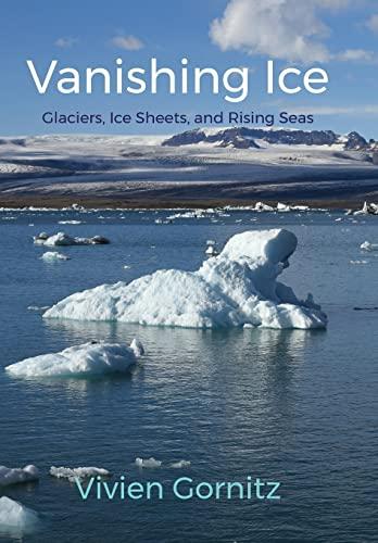 9780231168243: Vanishing Ice: Glaciers, Ice Sheets, and Rising Seas