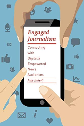 9780231168342: Engaged Journalism: Connecting with Digitally Empowered News Audiences (Columbia Journalism Review Books)
