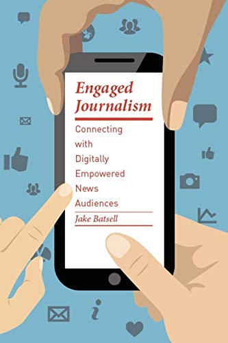 9780231168359: Engaged Journalism: Connecting with Digitally Empowered News Audiences (Columbia Journalism Review Books)