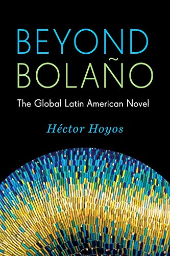 9780231168427: Beyond Bola?o: The Global Latin American Novel (Literature Now)