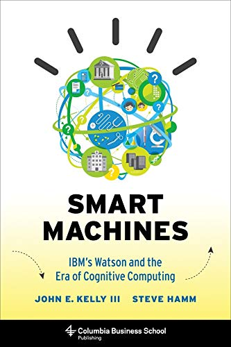 9780231168564: Smart Machines: IBM's Watson and the Era of Cognitive Computing (Columbia Business School Publishing)