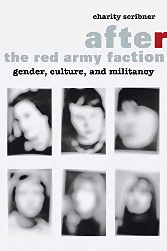 After the Red Army Faction: Gender, Culture, and Militancy: Scribner, Charity