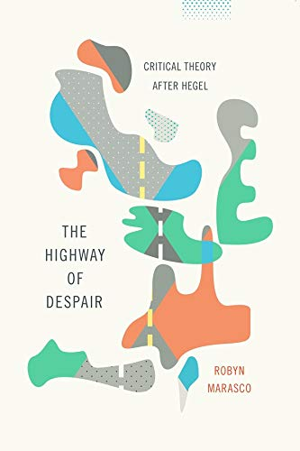 9780231168670: The Highway of Despair: Critical Theory After Hegel (New Directions in Critical Theory)