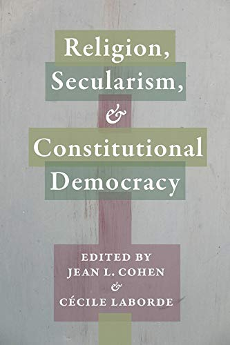 Religion, Secularism, and Constitutional Democracy: Cohen, Jean L., Laborde, C�cile