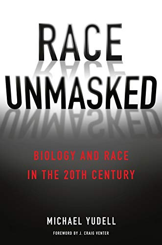Race Unmasked: Biology and Race in the Twentieth Century (Race, Inequality, and Health): Yudell, ...