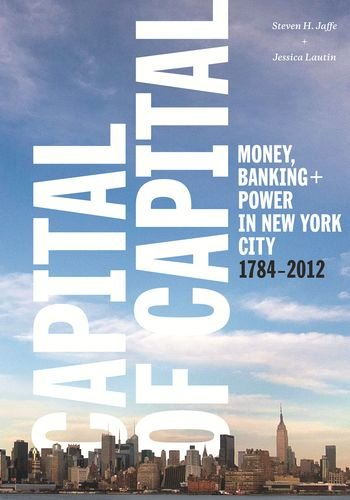 Capital of Capital: Money, Banking, and Power in New York City, 1784-2012 (Hardback): Steven H. ...